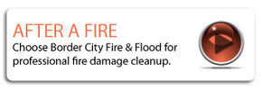 After a Fire | Choose Border City Fire & Flood for professional fire damage cleanup.